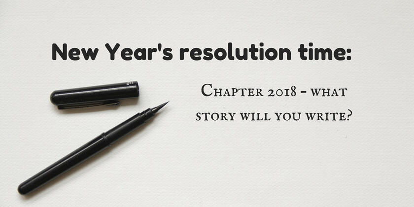 New Year's Resolution Time: Chapter 2018 – What Story will you Write?